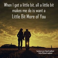Little Bit More of You - Adam Craig can't get enough of this song