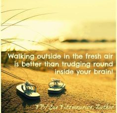Walking outside in the fresh air is better than trudging round inside your brain! Mother Nature Quotes, Live Your Truth, Uplifting Thoughts, Spiritual Wisdom, Favorite Words, Note To Self, Get Outside, Good Advice, Peace Of Mind