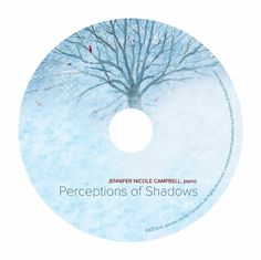 Jennifer Nicole Campbell: Perceptions of Shadows Jennifer Nicole Campbell, piano - Release Date: June 2015 Album cover painting by Karl J. Kuerner  (Graphic design and Layout: 6 Panel Digipak and Disc Imprint) Designed by ycArt design studio. www.ycartdesign.com Designed by ycArt design studio. www.ycartdesign.com #CD #music #ycArt