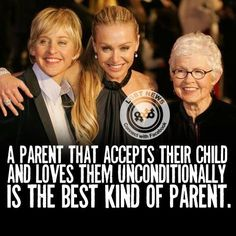 A PARENT THAT ACCEPTS THEIR CHILD AND LOVES THEM UNCONDITIONALLY IS THE BEST KIND OF PARENT.
