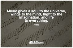 Music gives a soul to the universe, wings to the mind, flight to the imagination, and life to everything. Soul Music, Movie Quotes, Feel Good, How To Memorize Things, Spirituality, Universe, Knowledge, Mindfulness, Wisdom