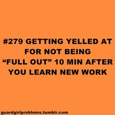 """#279 Getting yelled at for not being """"full out"""" 10 minutes after you learn new work"""