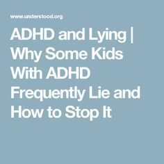 ADHD and Lying | Why Some Kids With ADHD Frequently Lie and How to Stop It
