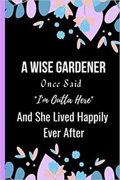Amazon.com: A Wise Gardener Once Said I'm Outta Here And She Lived Happily Ever After: Women Retirement Gift - A Funny Journal Present for Retired Gardener (9798693373600): Publishing, Sweetish Taste: Books Unique Retirement Gifts, Nurse Retirement Gifts, Book Club Books, New Books, A Funny, Happily Ever After, Kindle App, Invite Your Friends, Journal
