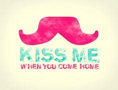 Kiss Me When You Come Home mustache art print Hanson lyrics 8x10. $12.00, via Etsy.