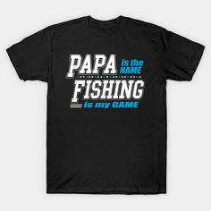 Papa Is The Name Fishing Is My Game T-Shirt  #birthday #gift #ideas #birthyears #presents #image #photo #shirt #tshirt #sweatshirt #hoodie #christmas