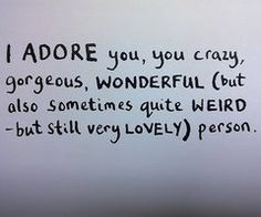 This one goes out to all my lovely friends... thank you for being the crazy, gorgeous, wonderful, weird and lovely person you are!! I would be lost with out your loveliness!