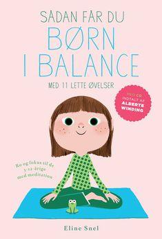 Børn i balance - Ro og fokus til de årige med meditation Teaching Schools, Teaching Kids, Yoga For Kids, Diy For Kids, Baby Barn, My Balance, Social Behavior, Cooperative Learning, Baby Development