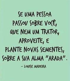 """If a person spent on you, like a tractor, enjoy, and plant new seeds, about your soul """"arada"""". More Than Words, Some Words, Words Quotes, Life Quotes, Sayings, Favorite Quotes, Best Quotes, Frases Humor, Words Worth"""