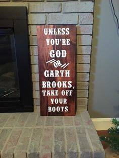 Unless You're God or Garth Brooks, Take Off Your Boots Wood Sign / Customizable/ Home Decor / Country / Office Decor / Dorm Decor / Man Cave by TheRusticWillow25 on Etsy https://www.etsy.com/listing/254339136/unless-youre-god-or-garth-brooks-take
