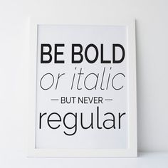 "Printable Art ""Be Bold Or Italic Never Regular"" Print Black and White Print Dorm Decor Gallery Wall Prints Funny Art Funny Print Funny Decor"