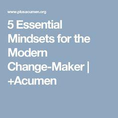5 Essential Mindsets for the Modern Change-Maker   +Acumen