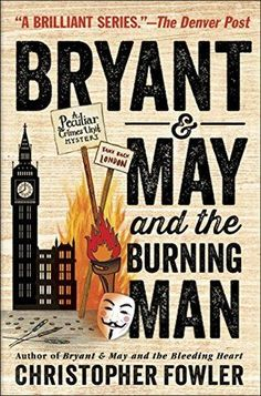 """Read """"Bryant & May and the Burning Man A Peculiar Crimes Unit Mystery"""" by Christopher Fowler available from Rakuten Kobo. No case is too curious for Arthur Bryant and John May, London's most ingenious detectives. But with their beloved city e. Mystery Series, Mystery Books, Mystery Thriller, Arthur Bryants, New Books, Books To Read, Books 2016, Guy Fawkes Night, Dry Sense Of Humor"""