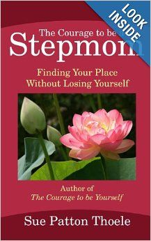 The Courage To Be A Stepmom: Finding Your Place Without Losing Yourself: Sue Patton Thoele: 9781482040562: Amazon.com: Books
