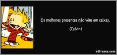 Os melhores presentes não vêm em caixas. (Calvin)