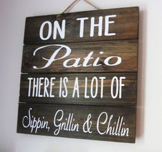 On the Patio Sign There is a Lot of SIppin, Grillin, and Chillin is a charming wooden Porch Décor to sit out of any back porch or just out around the house. It is stained and then has vinyl lettering on it. The sign is attached to a robe string so it is r Patio Signs, Porch Signs, Backyard Signs, Outdoor Signs, Friendship Signs, Grillin And Chillin, Used Vinyl, Pallet Signs, Pallet Flag