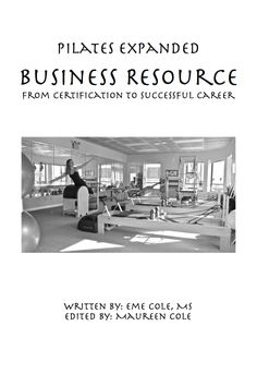 Pilates Expanded Business Resource: from certification to successful career Teaching Positions, Pilates Instructor, Book Series, Certificate, Insight, Career, This Book, Success, Business