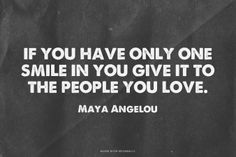 If you have only one smile in you give it to the people you love. - Maya Angelou | Sravanthi made this with Spoken.ly