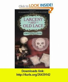 Larceny and Old Lace (Den of Antiquity) (9780380782390) Tamar Myers , ISBN-10: 0380782391  , ISBN-13: 978-0380782390 ,  , tutorials , pdf , ebook , torrent , downloads , rapidshare , filesonic , hotfile , megaupload , fileserve