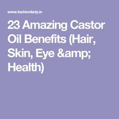 23 Amazing Castor Oil Benefits (Hair, Skin, Eye & Health)