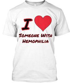 Love someone with Hemophilia? | Teespring