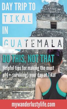 Do This, Not That // Tips for making the most of (and surviving) your day trip to Tikal National Park in Peten, Guatemala. Tikal makes the perfect day trip from Belize and is an incredible presentation of ancient Mayan ruins amid wildlife and passionate locals.