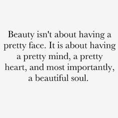 Beauty isn't about having a pretty face..