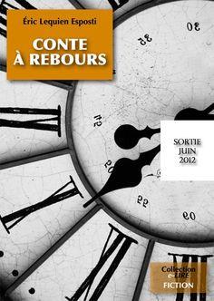 CONTE A REBOURS, roman (~180 p. de type semi-poche) à sortir en juin 2012 aux Editions Numériklivres, collection e-LIRE. Ce roman a été finaliste du concours WriteMovies.com Eté 2005, puis révisé en 2012. ELE, http://eric-lequien-esposti.com