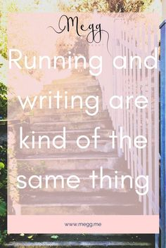 Running and writing are kind of the same thing.