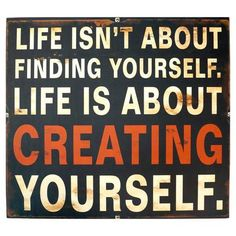 Life isn't about finding yourself.  Life is about creating yourself. #fashionquotes #environmentallyprogressive