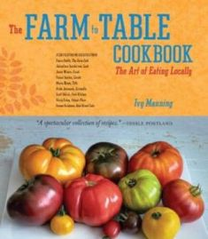 The Farm To Table Cookbook: The Art Of Eating Locally PDF