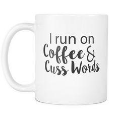 I Run On Coffee & Cuss Words White Mug   Sarcastic Me