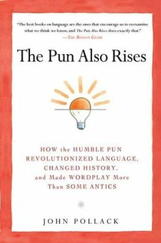 The Pun Also Rises: How the Humble Pun Revolutionized Language, Changed History, and Made Wordplay More Than Some Antics by John Pollack, http://www.amazon.com/dp/1592406750/ref=cm_sw_r_pi_dp_MtFMqb1DJWTD2