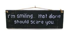 Im Smiling That Alone Should Scare You Wood Sign Plaque Hand Lettered Primitive Rustic Humor Funny
