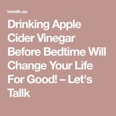 Drinking Apple Cider Vinegar Before Bedtime Will Change Your Life For Good! – Let's Tallk