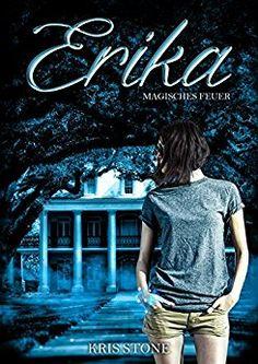Erika: magisches Feuer (Die Hexen von San Francisco 6) eBook: Kris Stone: Amazon.de: Kindle-Shop