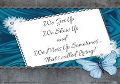 www.whostolemytiara.com - We Get Up, We Show Up and We Mess Up sometimes - That's called living!