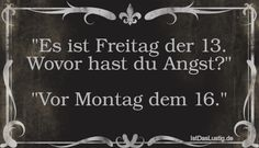 """""""Es ist Freitag der 13. Wovor hast du Angst?""""  """"Vor Montag dem 16."""" ... gefunden auf https://www.istdaslustig.de/spruch/3789 #lustig #sprüche #fun #spass"""