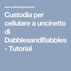Custodia per cellulare a uncinetto di DabblesandBabbles - Tutorial