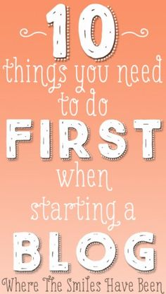 10 Things You Need To Do First When Starting a Blog   Where The Smiles Have Been