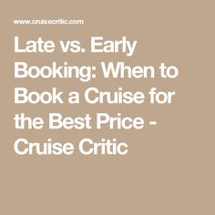 Late vs. Early Booking: When to Book a Cruise for the Best Price - Cruise Critic