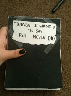 I think i need another journal to write them.