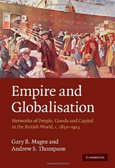 """Empire and globalisation : networks of people, goods and capital in the British world, c.1850-1914"" by Gary B. Magee and Andrew S. Thompson. Available via Cambridge Books Online. Also available at SPS Library, classmark: JV1101 M1"