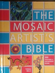 Mosaic Artist's Bible, 256 pages of amazing patterns, instructions & tips. Color photos thoughout, spiral binding in hardback cover so it lies flat while you work. $24.95