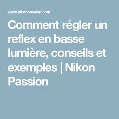 Comment régler un reflex en basse lumière, conseils et exemples | Nikon Passion