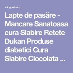 Lapte de pasăre - Mancare Sanatoasa cura Slabire Retete Dukan Produse diabetici Cura Slabire Ciocolata Diete sanatoase