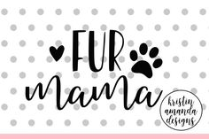Fur Mama SVG DXF EPS PNG Cut File • Cricut • Silhouette By Kristin Amanda Designs SVG Cut Files
