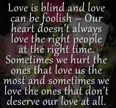 Love is blind and it'll take over your mind. What you think is love is really not. You need to elevate and find.....