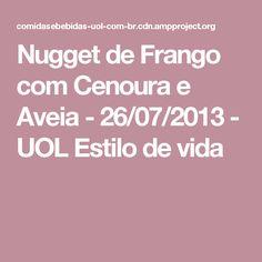 Nugget de Frango com Cenoura e Aveia - 26/07/2013 - UOL Estilo de vida