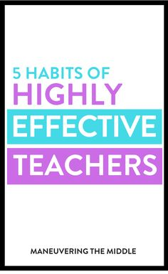 5 Habits of Highly Effective Teachers - Maneuvering the Middle Teaching Time, Teaching Jobs, First Year Teachers, New Teachers, Middle School Classroom, Future Classroom, High School, Framed Words, Levels Of Understanding